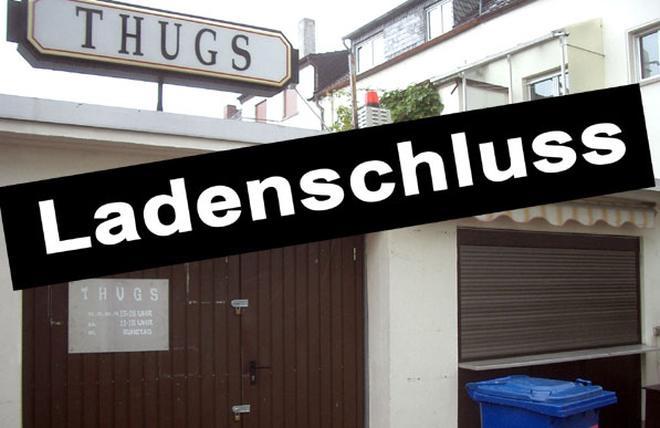 Thugs geschlossen!
